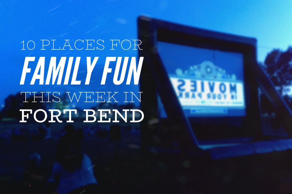 10 Places For Family Fun This Week In Fort Bend